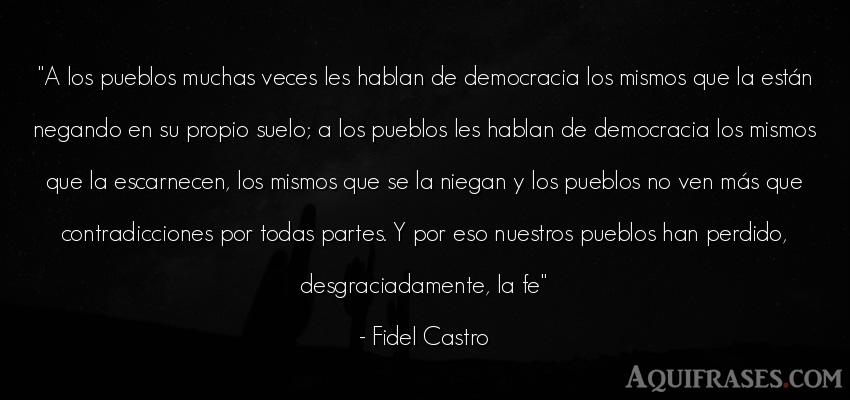 Frase de sociedad  de Fidel Castro. A los pueblos muchas veces