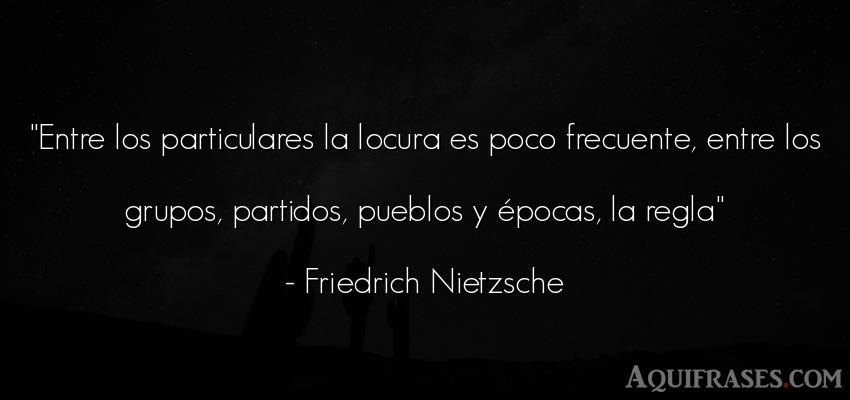 Frase filosófica,  de sociedad  de Friedrich Nietzsche. Entre los particulares la