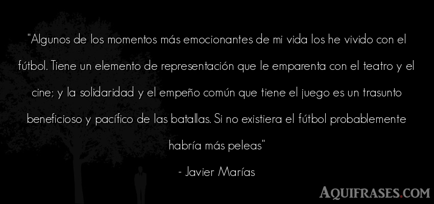 Frase de fútbol,  deportiva,  de la vida  de Javier Marías. Algunos de los momentos más