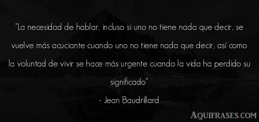 Frase de la vida  de Jean Baudrillard. La necesidad de hablar,