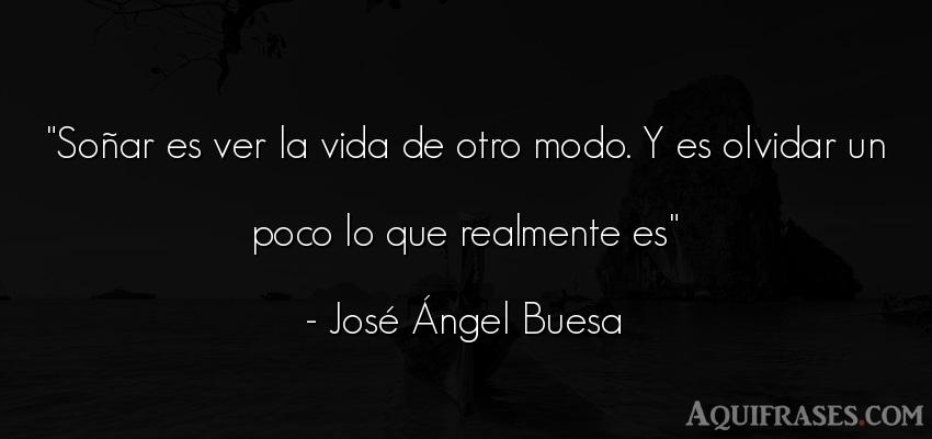 Frase de la vida  de José Ángel Buesa. Soñar es ver la vida de