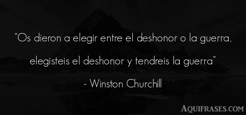 Frase de guerra  de Winston Churchill. Os dieron a elegir entre el