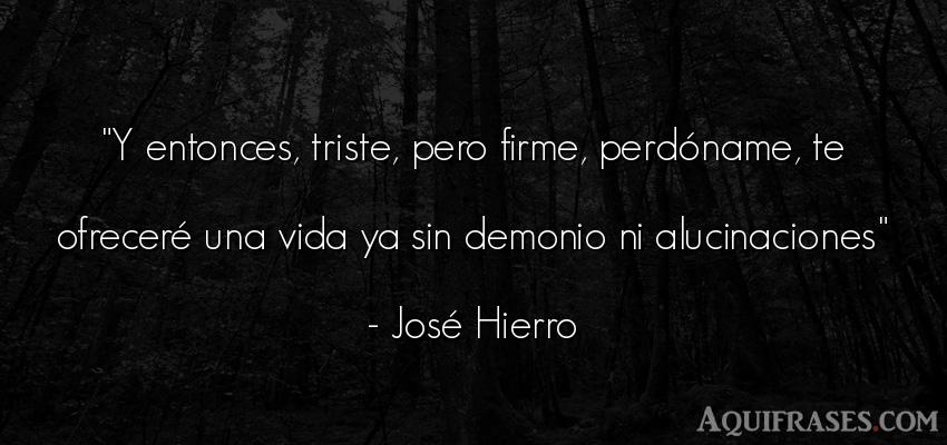 Frase de la vida  de José Hierro. Y entonces, triste, pero