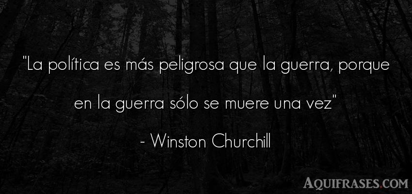 Frase de guerra  de Winston Churchill. La política es más