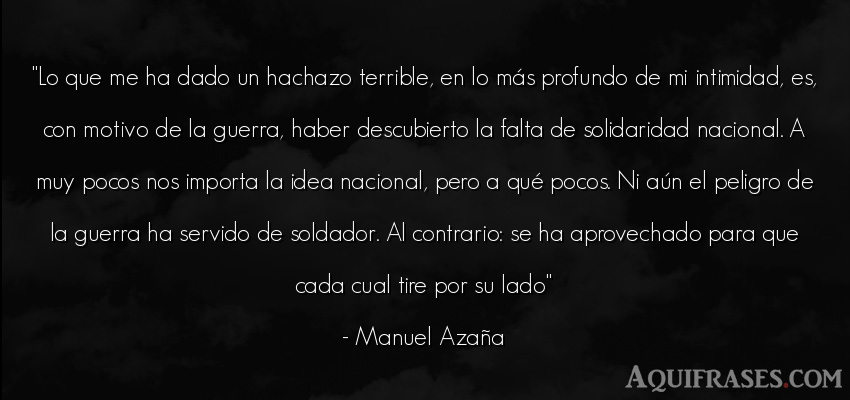 Frase de guerra  de Manuel Azaña. Lo que me ha dado un hachazo