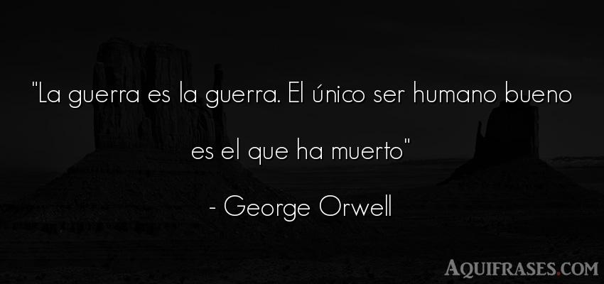 Frase de guerra  de George Orwell. La guerra es la guerra. El