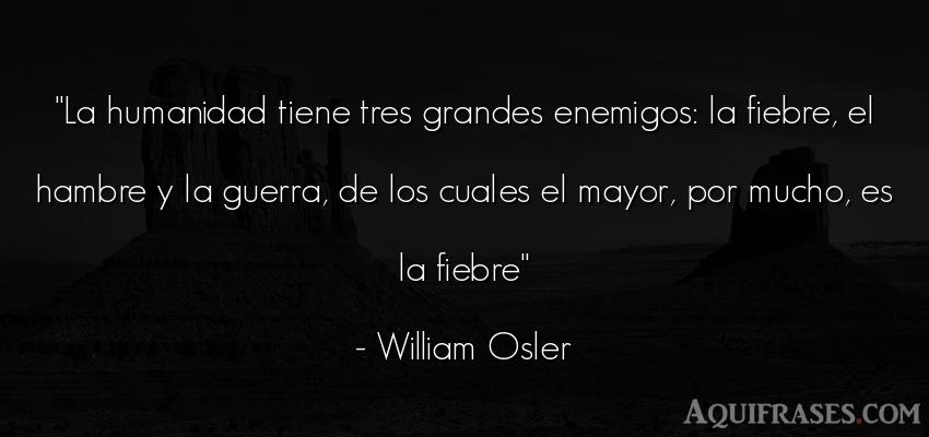Frase de guerra  de William Osler. La humanidad tiene tres