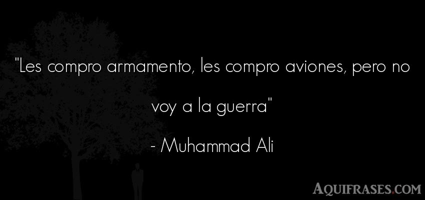 Frase de guerra  de Muhammad Alí. Les compro armamento, les