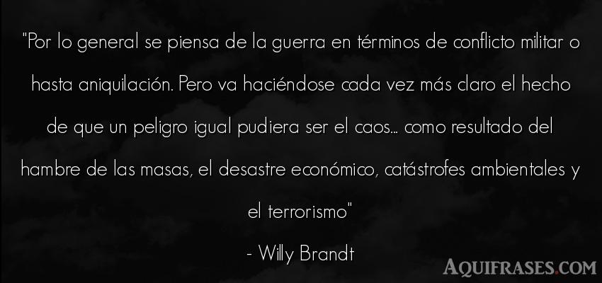 Frase de guerra  de Willy Brandt. Por lo general se piensa de