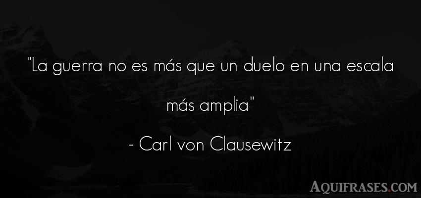 Frase de guerra  de Carl von Clausewitz. La guerra no es más que un
