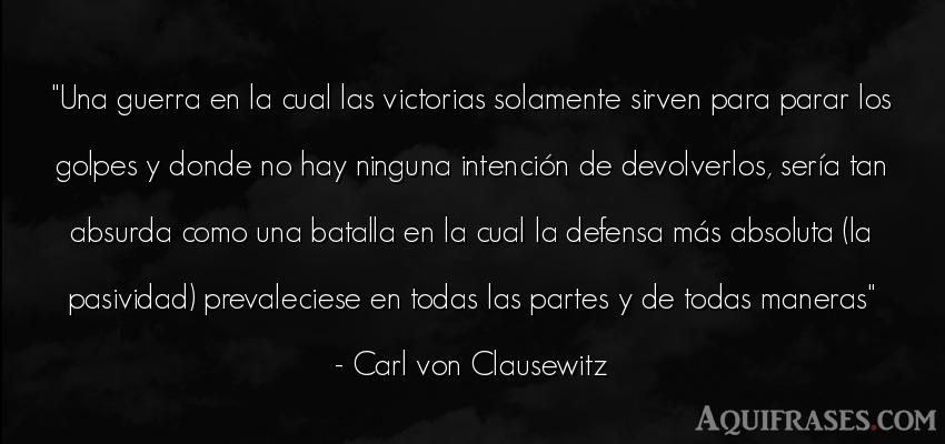 Frase de guerra  de Carl von Clausewitz. Una guerra en la cual las