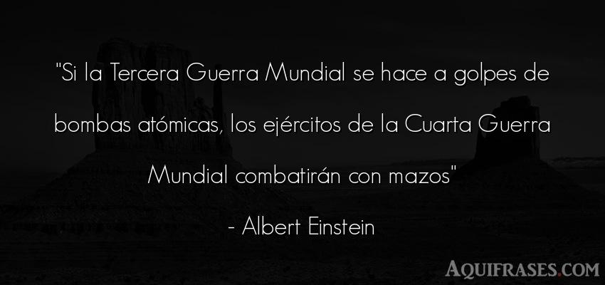 Frase de guerra  de Albert Einstein. Si la Tercera Guerra Mundial