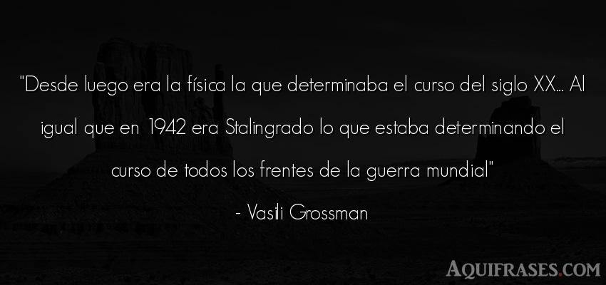 Frase de guerra  de Vasili Grossman. Desde luego era la física