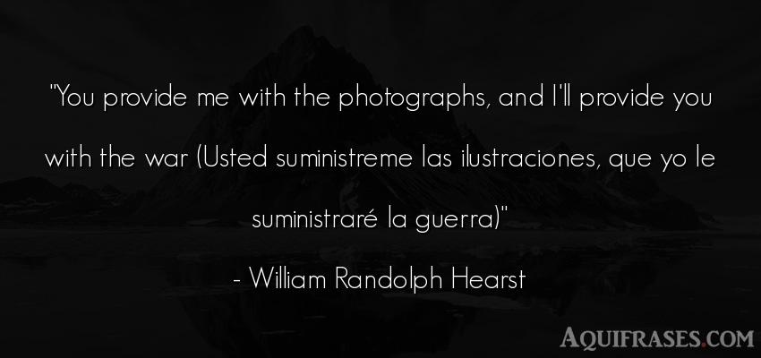 Frase de guerra  de William Randolph Hearst. You provide me with the