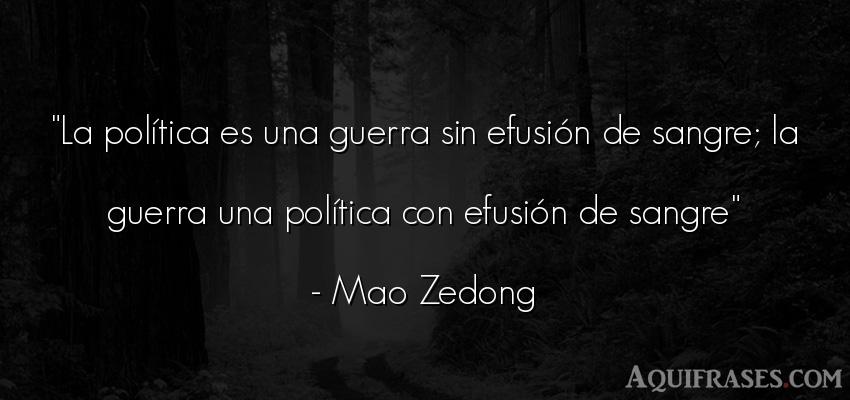Frase de guerra  de Mao Zedong. La política es una guerra