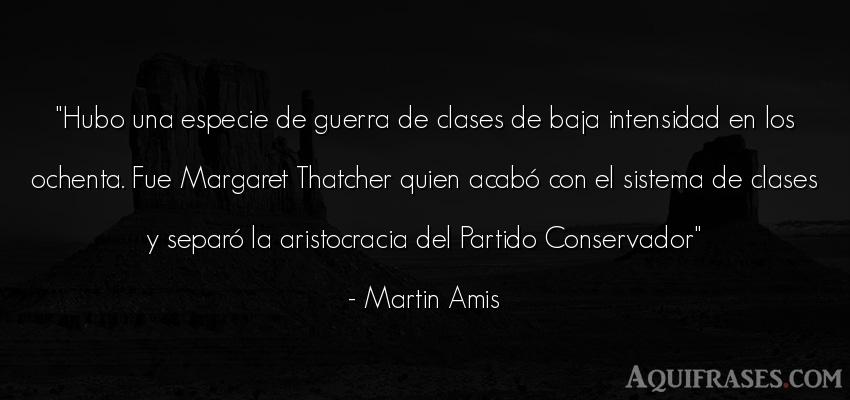 Frase de guerra  de Martin Amis. Hubo una especie de guerra