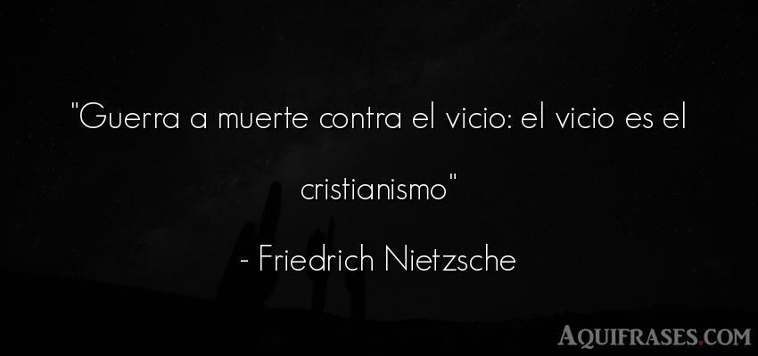 Frase filosófica,  de guerra  de Friedrich Nietzsche. Guerra a muerte contra el
