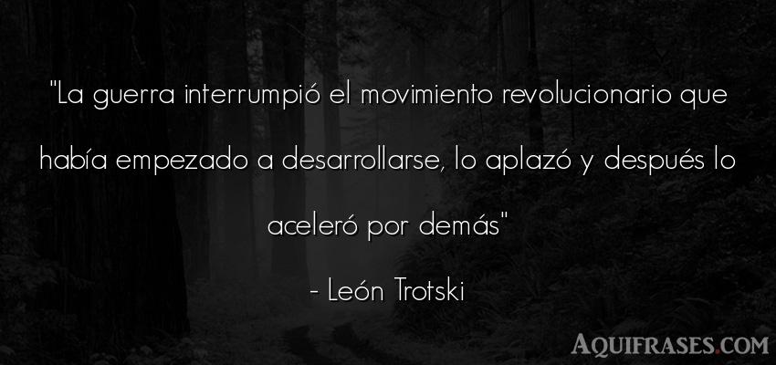 Frase de guerra  de León Trotski. La guerra interrumpió el