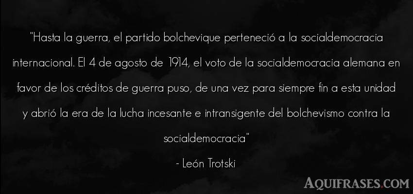 Frase de guerra  de León Trotski. Hasta la guerra, el partido