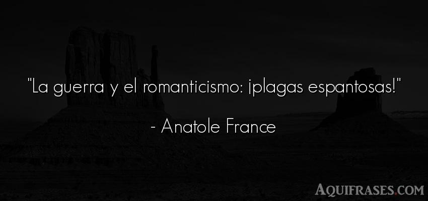 Frase de guerra  de Anatole France. La guerra y el romanticismo
