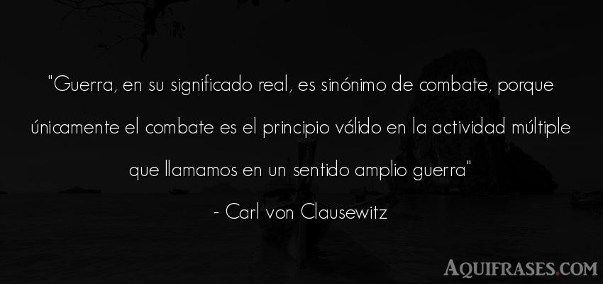 Frase de guerra  de Carl von Clausewitz. Guerra, en su significado