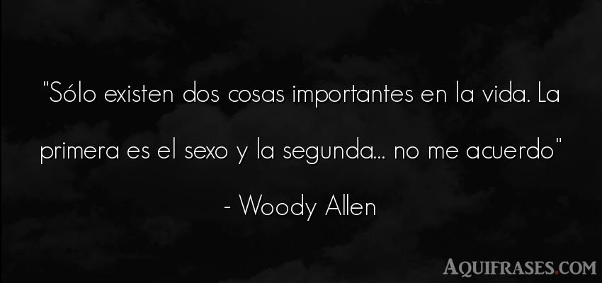 Frase divertida,  de sexo  de Woody Allen. Sólo existen dos cosas