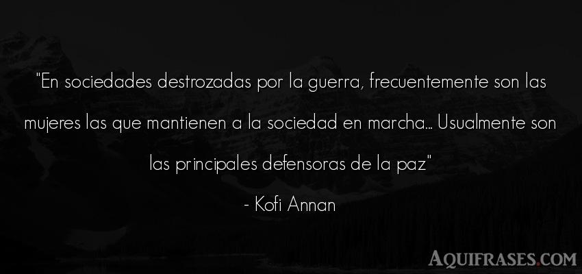 Frase de guerra  de Kofi Annan. En sociedades destrozadas