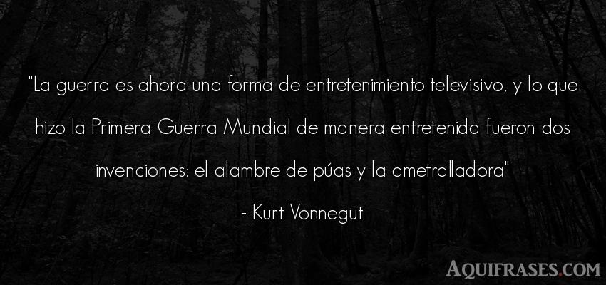 Frase de guerra  de Kurt Vonnegut. La guerra es ahora una forma