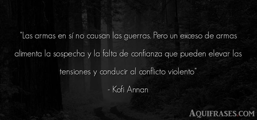 Frase de guerra  de Kofi Annan. Las armas en sí no causan