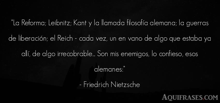 Frase filosófica,  de guerra  de Friedrich Nietzsche. La Reforma; Leibnitz; Kant y