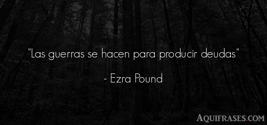 Frase de guerra  de Ezra Pound. Las guerras se hacen para