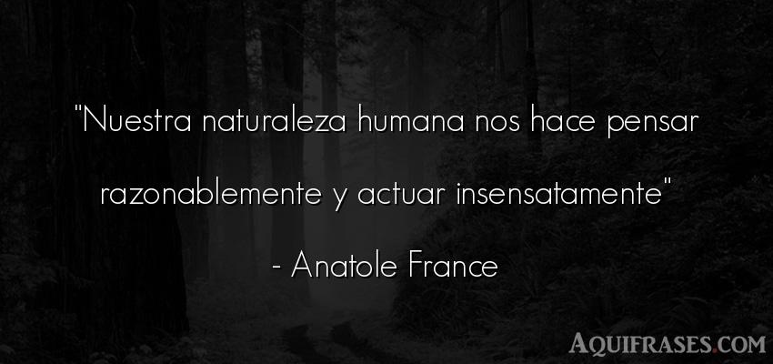 Frase del medio ambiente  de Anatole France. Nuestra naturaleza humana