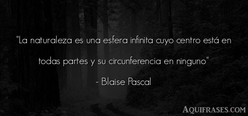 Frase del medio ambiente  de Blaise Pascal. La naturaleza es una esfera