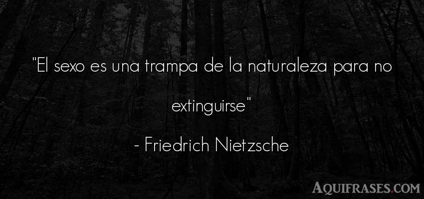 Frase filosófica,  del medio ambiente  de Friedrich Nietzsche. El sexo es una trampa de la