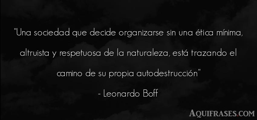 Frase del medio ambiente  de Leonardo Boff. Una sociedad que decide