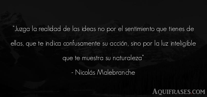 Frase del medio ambiente  de Nicolás Malebranche. Juzga la realidad de las