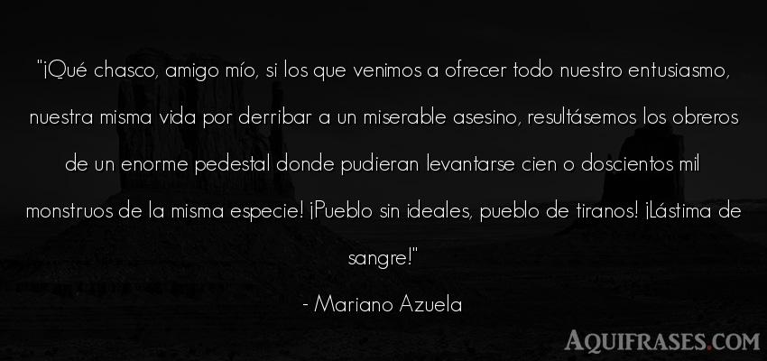 Frase de la vida  de Mariano Azuela. ¡Qué chasco, amigo mío,