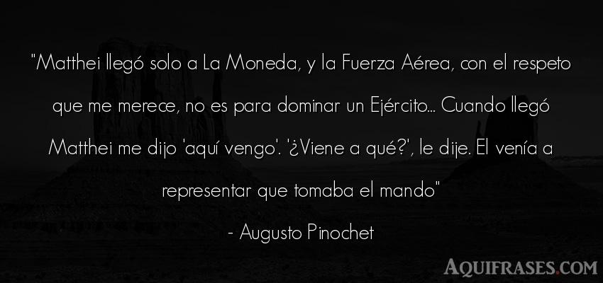 Frase de fuerza  de Augusto Pinochet. Matthei llegó solo a La