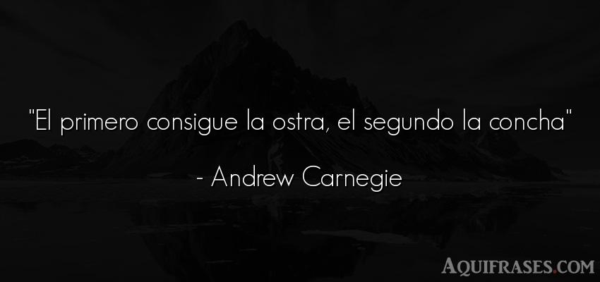 Frase divertida,  graciosas corta  de Andrew Carnegie. El primero consigue la ostra
