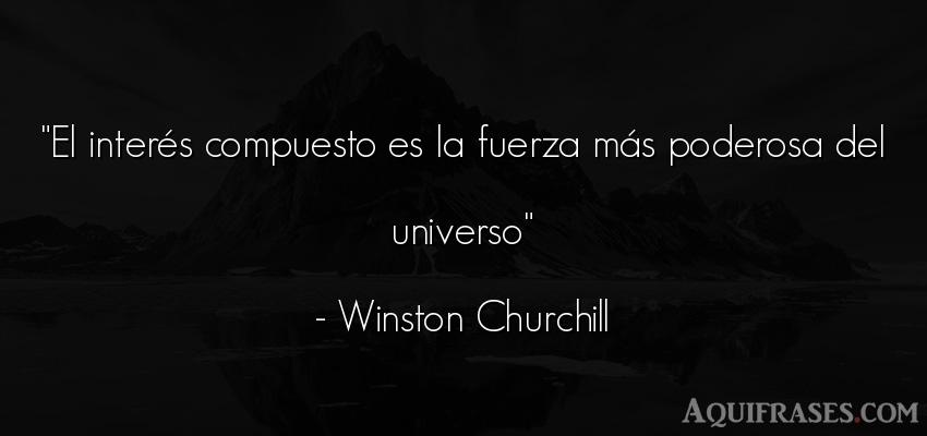 Frase de fuerza  de Winston Churchill. El interés compuesto es la