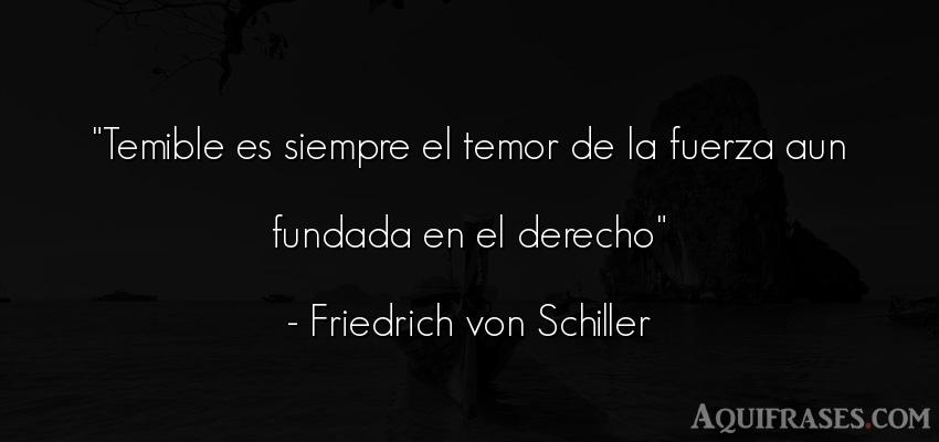 Frase de fuerza  de Friedrich von Schiller. Temible es siempre el temor