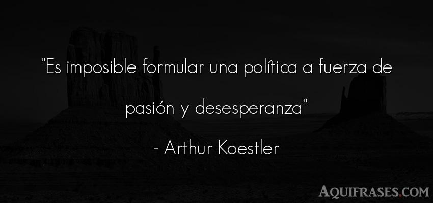 Frase de fuerza  de Arthur Koestler. Es imposible formular una