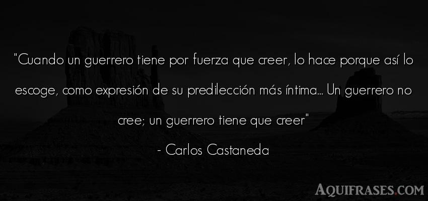 Frase de fuerza  de Carlos Castaneda. Cuando un guerrero tiene por