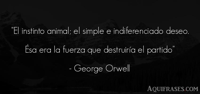 Frase de fuerza,  de animales  de George Orwell. El instinto animal; el