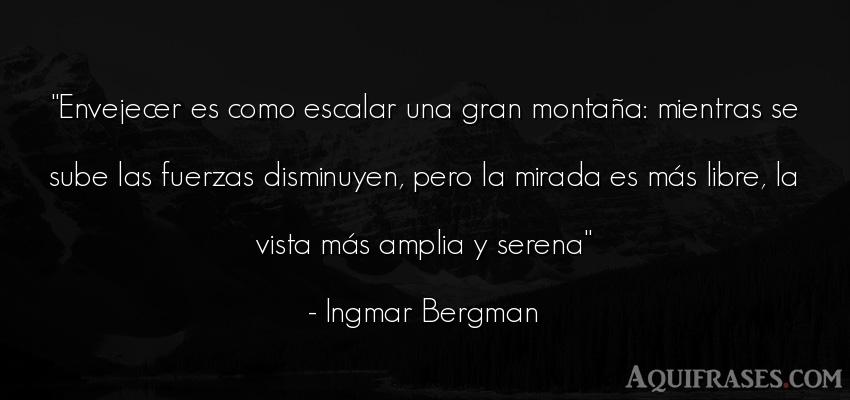 Frase sabia,  de muerte,  de fuerza  de Ingmar Bergman. Envejecer es como escalar