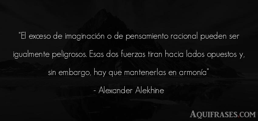 Frase de fuerza  de Alexander Alekhine. El exceso de imaginación o