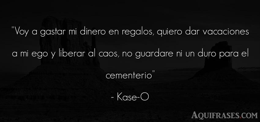 Frase de dinero  de Kase-O. Voy a gastar mi dinero en