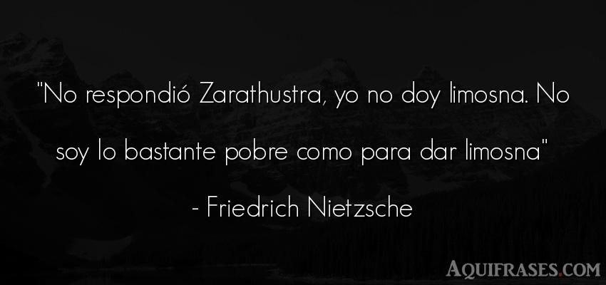 Frase filosófica  de Friedrich Nietzsche. No respondió Zarathustra,