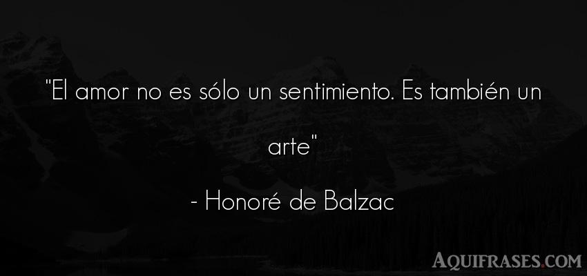 Frase de amor,  de amor corta  de Honoré de Balzac. El amor no es sólo un