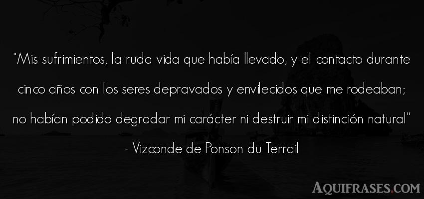 Frase de la vida  de Vizconde de Ponson du Terrail. Mis sufrimientos, la ruda